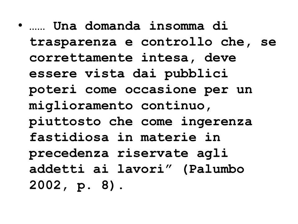 …… Una domanda insomma di trasparenza e controllo che, se correttamente intesa, deve essere vista dai pubblici poteri come occasione per un migliorame