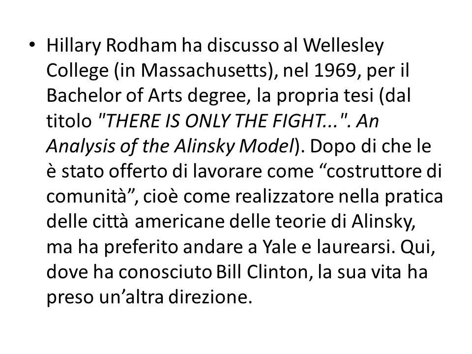 Hillary Rodham ha discusso al Wellesley College (in Massachusetts), nel 1969, per il Bachelor of Arts degree, la propria tesi (dal titolo