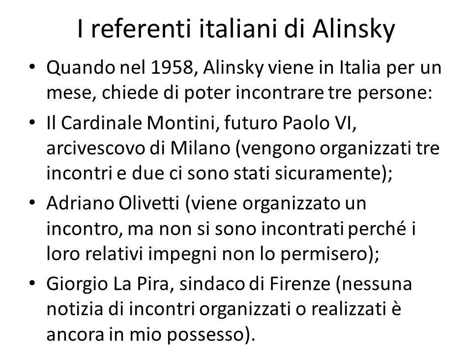 I referenti italiani di Alinsky Quando nel 1958, Alinsky viene in Italia per un mese, chiede di poter incontrare tre persone: Il Cardinale Montini, fu