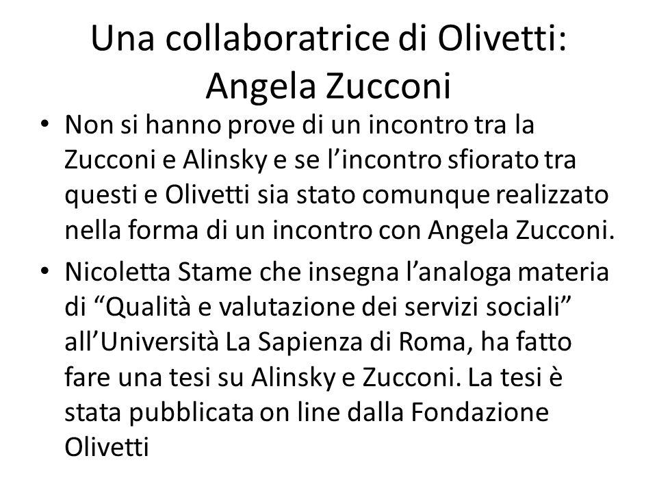 Una collaboratrice di Olivetti: Angela Zucconi Non si hanno prove di un incontro tra la Zucconi e Alinsky e se lincontro sfiorato tra questi e Olivett