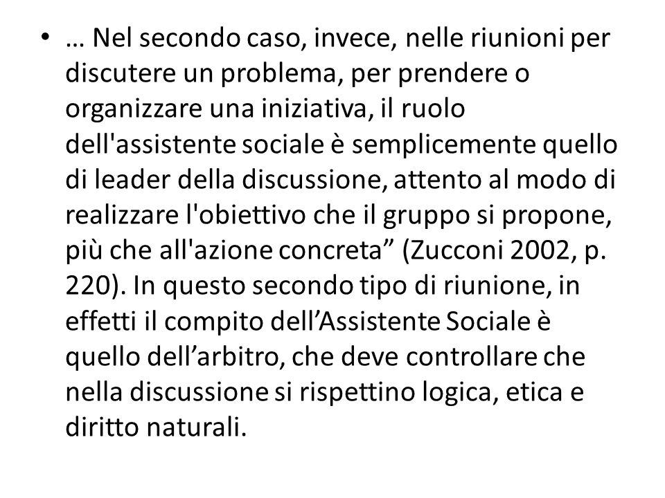 … Nel secondo caso, invece, nelle riunioni per discutere un problema, per prendere o organizzare una iniziativa, il ruolo dell'assistente sociale è se