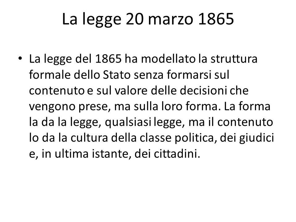 La legge 20 marzo 1865 La legge del 1865 ha modellato la struttura formale dello Stato senza formarsi sul contenuto e sul valore delle decisioni che v