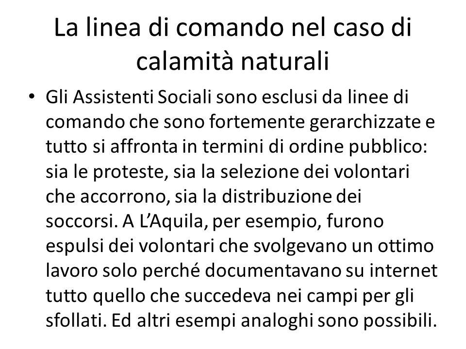 La linea di comando nel caso di calamità naturali Gli Assistenti Sociali sono esclusi da linee di comando che sono fortemente gerarchizzate e tutto si
