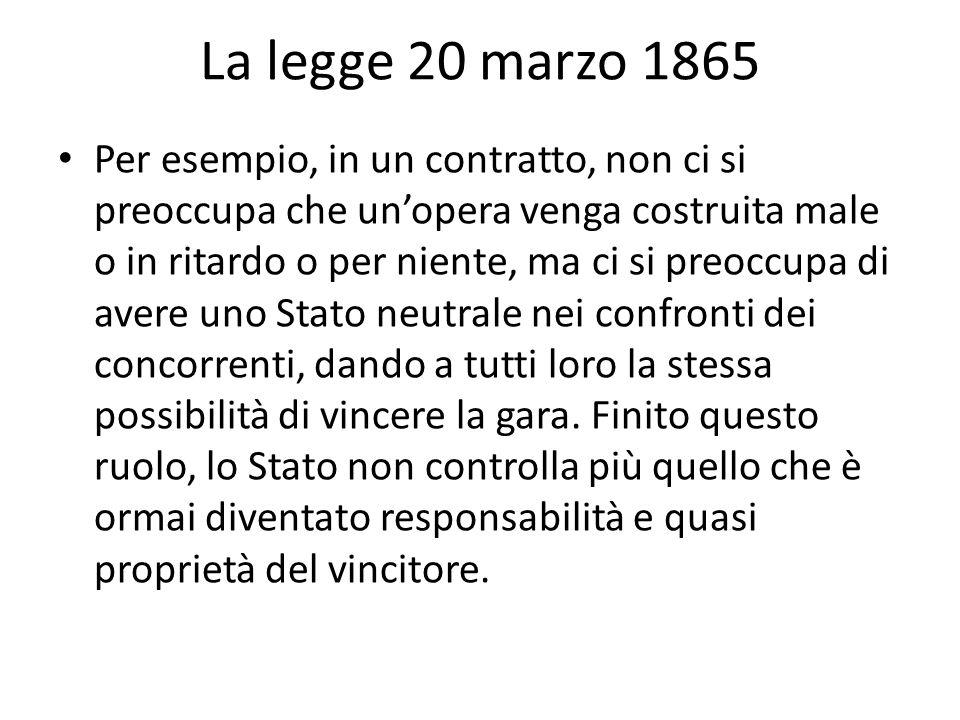 La legge 20 marzo 1865 Per esempio, in un contratto, non ci si preoccupa che unopera venga costruita male o in ritardo o per niente, ma ci si preoccup