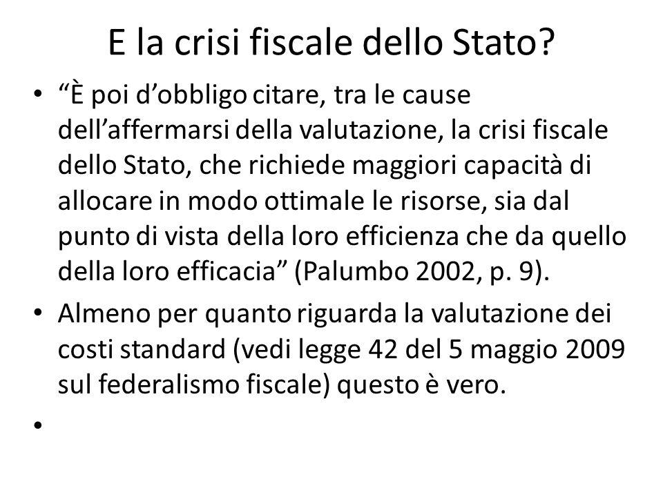 E la crisi fiscale dello Stato? È poi dobbligo citare, tra le cause dellaffermarsi della valutazione, la crisi fiscale dello Stato, che richiede maggi