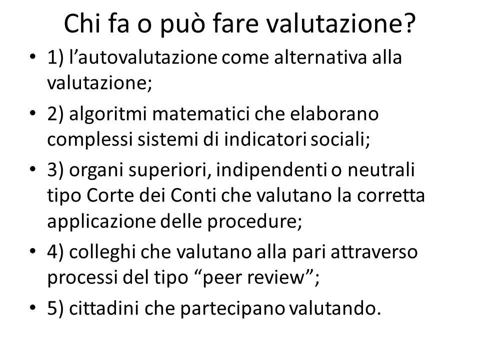 Chi fa o può fare valutazione? 1) lautovalutazione come alternativa alla valutazione; 2) algoritmi matematici che elaborano complessi sistemi di indic