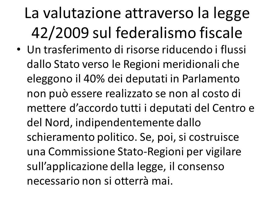 La valutazione attraverso la legge 42/2009 sul federalismo fiscale Un trasferimento di risorse riducendo i flussi dallo Stato verso le Regioni meridio