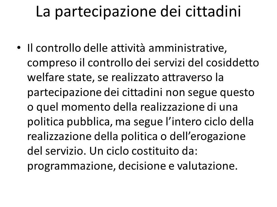La partecipazione dei cittadini Il controllo delle attività amministrative, compreso il controllo dei servizi del cosiddetto welfare state, se realizz