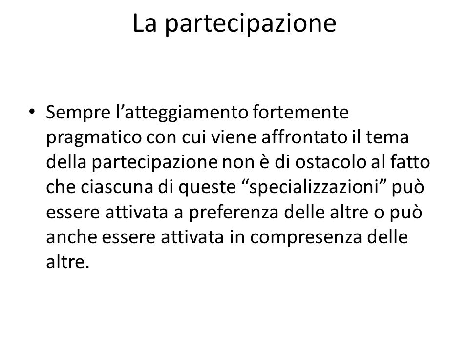La partecipazione Sempre latteggiamento fortemente pragmatico con cui viene affrontato il tema della partecipazione non è di ostacolo al fatto che cia