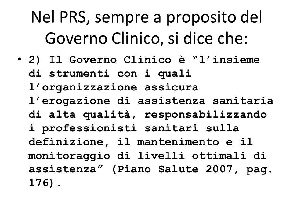 Nel PRS, sempre a proposito del Governo Clinico, si dice che: 2) Il Governo Clinico è linsieme di strumenti con i quali lorganizzazione assicura lerog