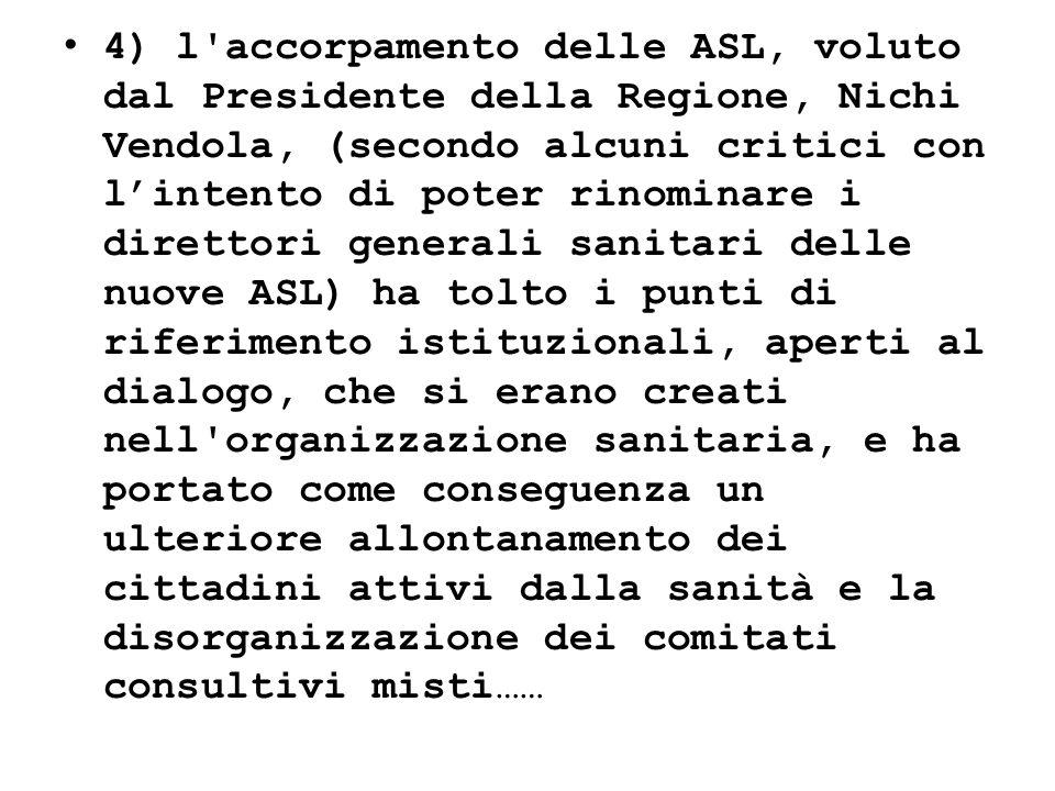 4) l'accorpamento delle ASL, voluto dal Presidente della Regione, Nichi Vendola, (secondo alcuni critici con lintento di poter rinominare i direttori