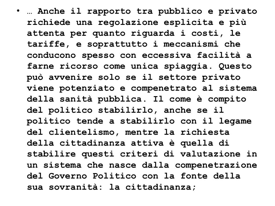 … Anche il rapporto tra pubblico e privato richiede una regolazione esplicita e più attenta per quanto riguarda i costi, le tariffe, e soprattutto i m