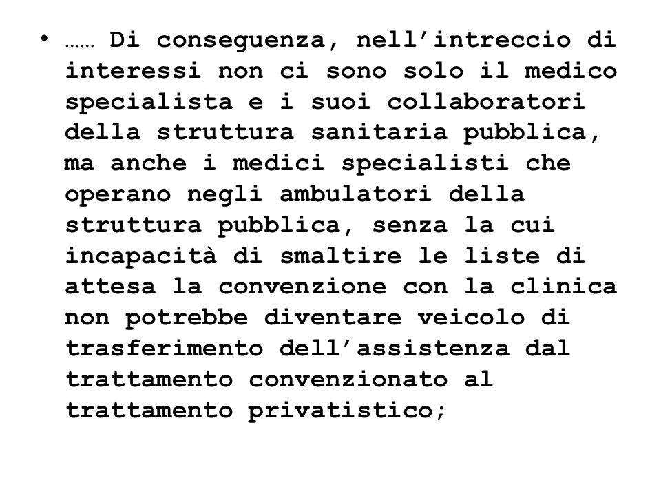 …… Di conseguenza, nellintreccio di interessi non ci sono solo il medico specialista e i suoi collaboratori della struttura sanitaria pubblica, ma anc