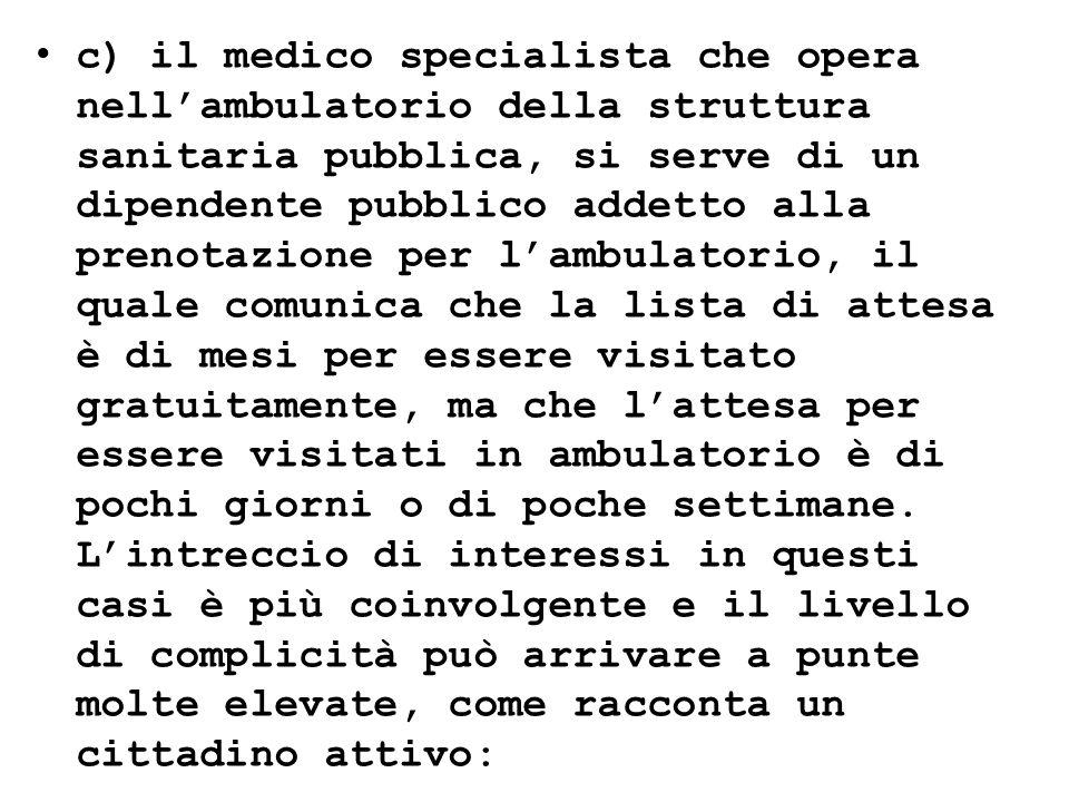 c) il medico specialista che opera nellambulatorio della struttura sanitaria pubblica, si serve di un dipendente pubblico addetto alla prenotazione pe