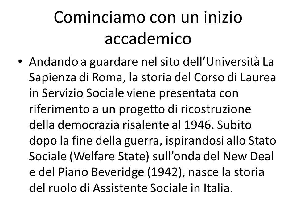 Cominciamo con un inizio accademico Andando a guardare nel sito dellUniversità La Sapienza di Roma, la storia del Corso di Laurea in Servizio Sociale