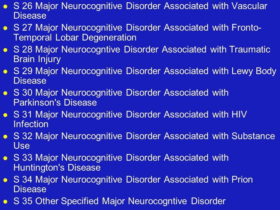 S 26 Major Neurocognitive Disorder Associated with Vascular Disease S 27 Major Neurocognitive Disorder Associated with Fronto- Temporal Lobar Degenera