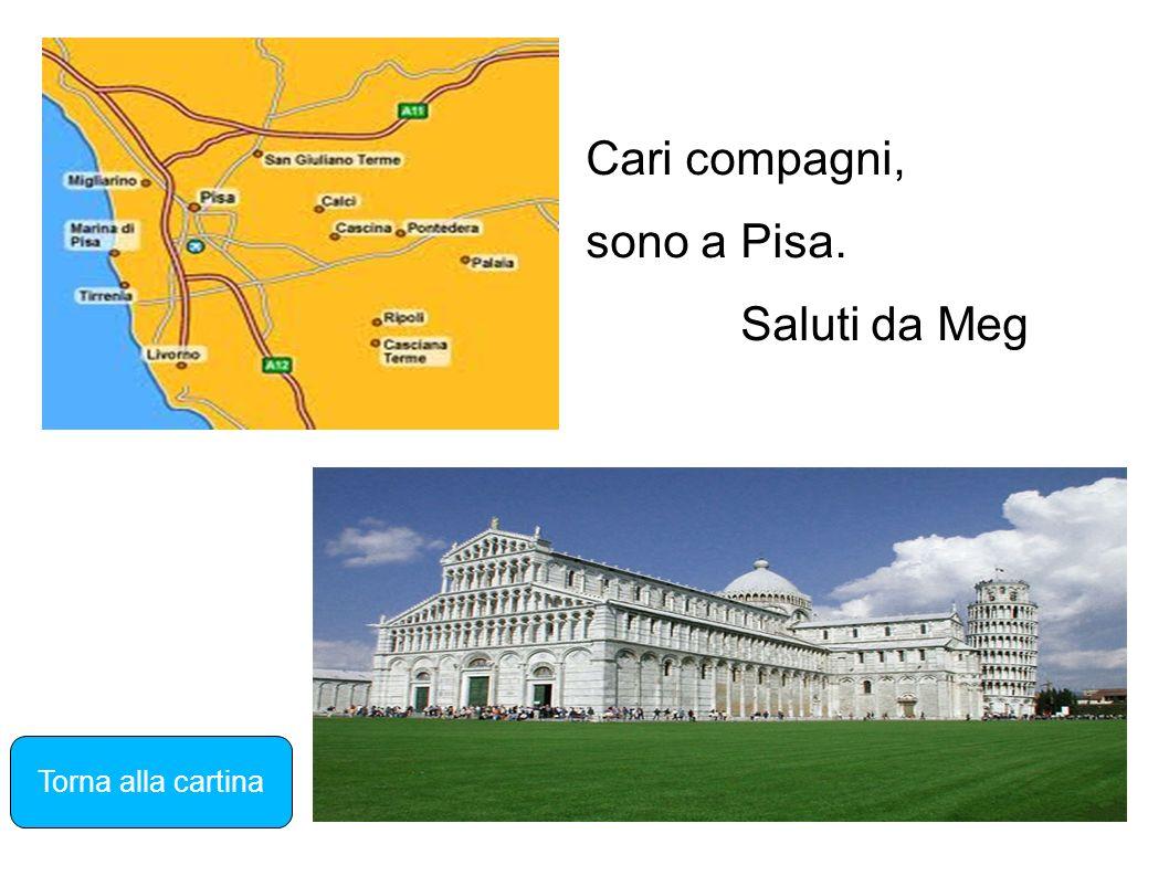 Cari compagni, sono a Pisa. Saluti da Meg Torna alla cartina