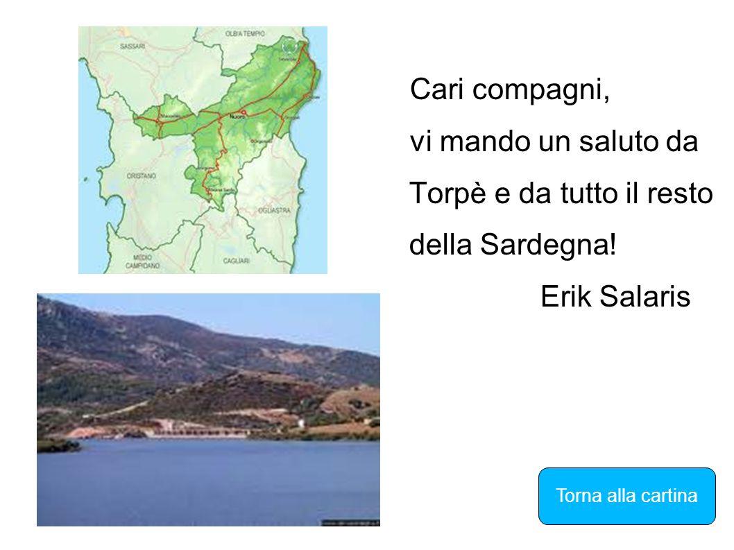 Cari compagni, vi mando un saluto da Torpè e da tutto il resto della Sardegna! Erik Salaris Torna alla cartina