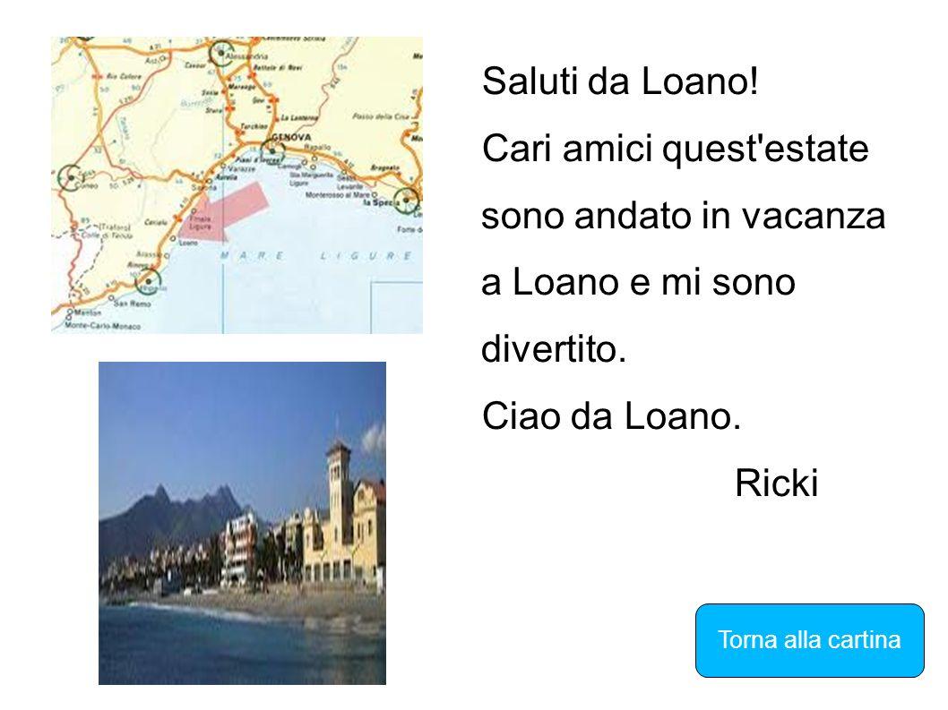 Saluti da Loano! Cari amici quest'estate sono andato in vacanza a Loano e mi sono divertito. Ciao da Loano. Ricki Torna alla cartina