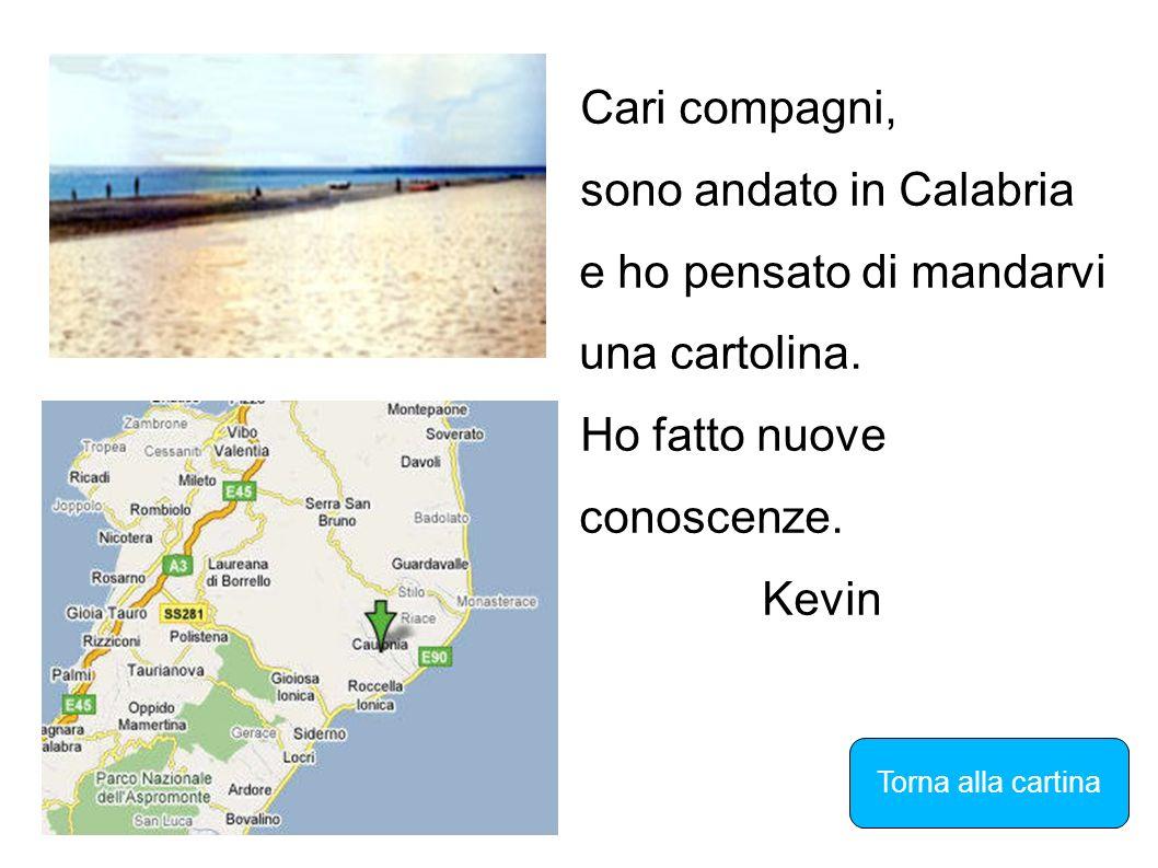 Cari compagni, sono andato in Calabria e ho pensato di mandarvi una cartolina. Ho fatto nuove conoscenze. Kevin Torna alla cartina