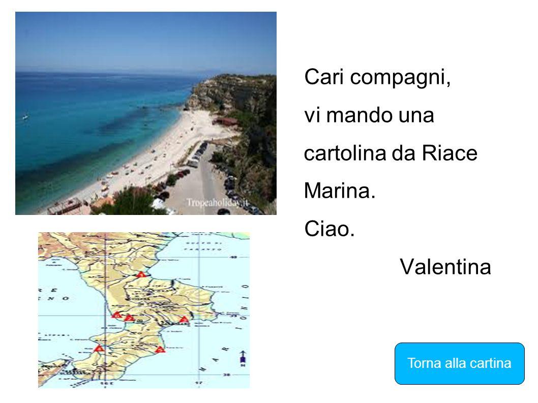 Cari compagni, vi mando una cartolina da Riace Marina. Ciao. Valentina Torna alla cartina