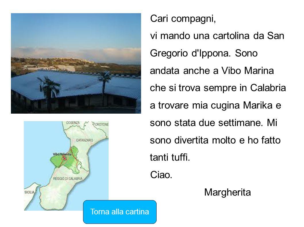Cari compagni, vi mando una cartolina da San Gregorio d'Ippona. Sono andata anche a Vibo Marina che si trova sempre in Calabria a trovare mia cugina M