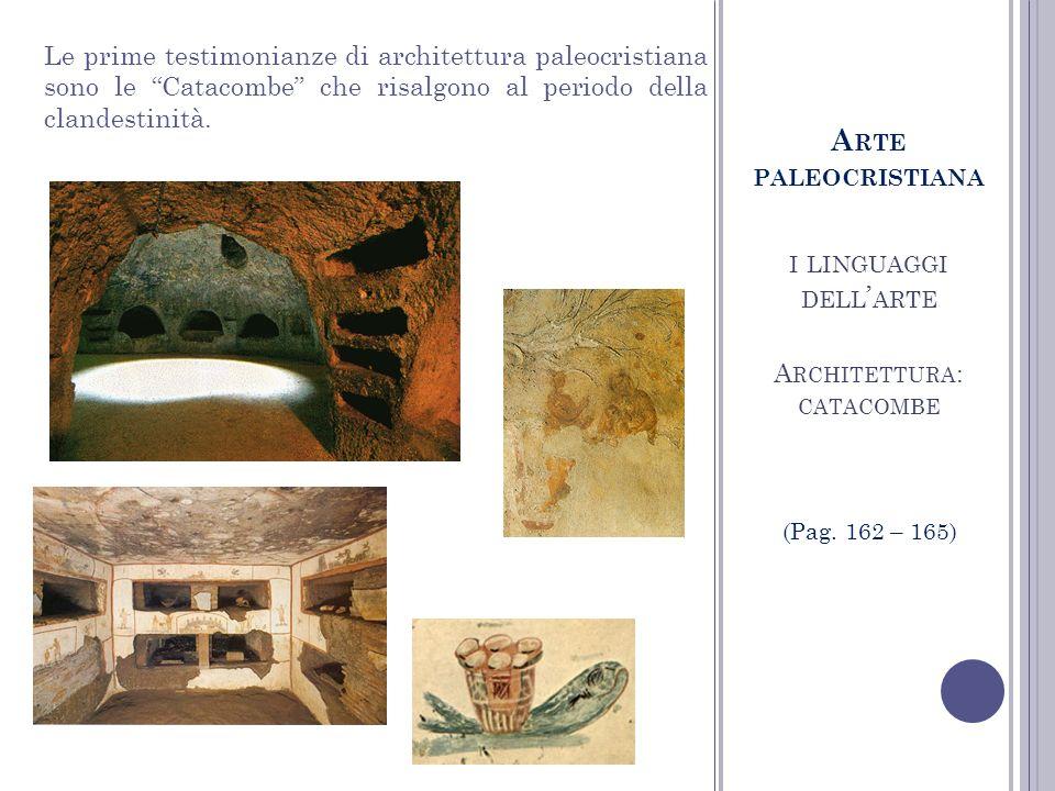 I LINGUAGGI DELL ARTE A RCHITETTURA : CATACOMBE A RTE PALEOCRISTIANA (Pag.