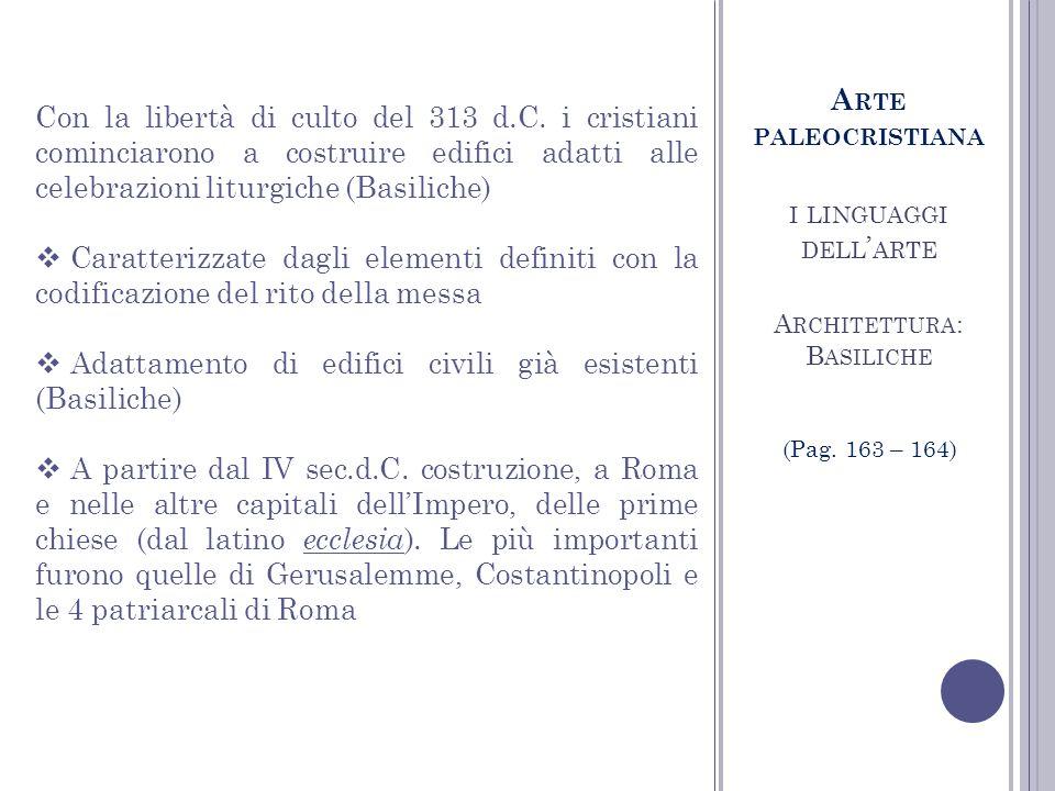 I LINGUAGGI DELL ARTE A RCHITETTURA : B ASILICHE Con la libertà di culto del 313 d.C.