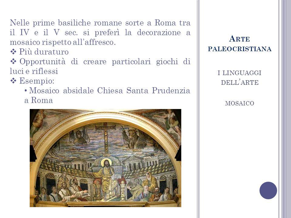 I LINGUAGGI DELL ARTE MOSAICO A RTE PALEOCRISTIANA Nelle prime basiliche romane sorte a Roma tra il IV e il V sec.