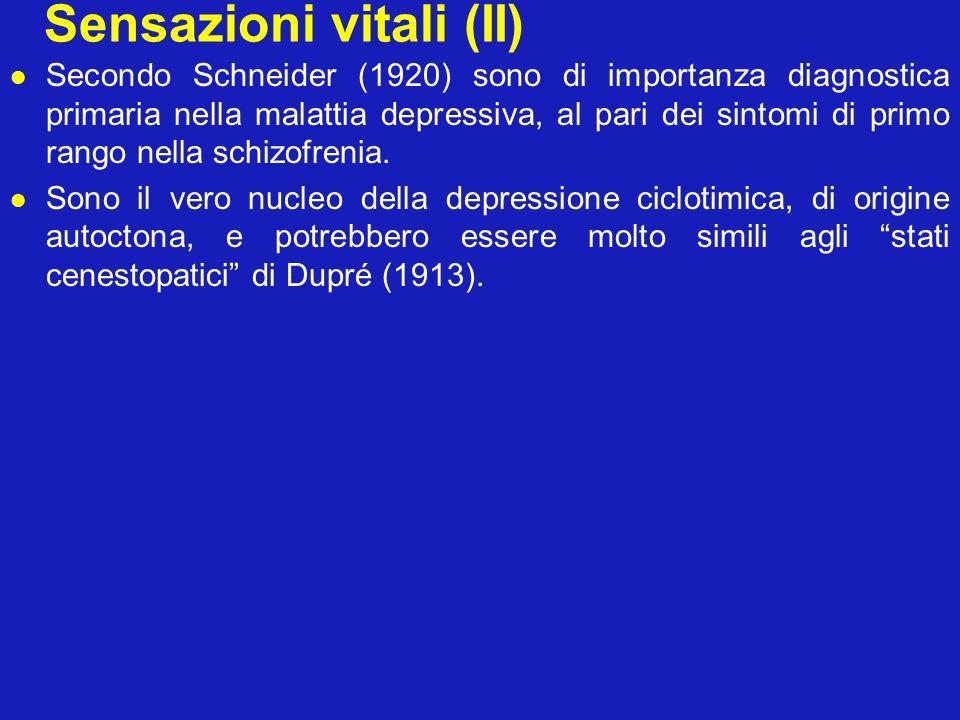 Sensazioni vitali (II) Secondo Schneider (1920) sono di importanza diagnostica primaria nella malattia depressiva, al pari dei sintomi di primo rango