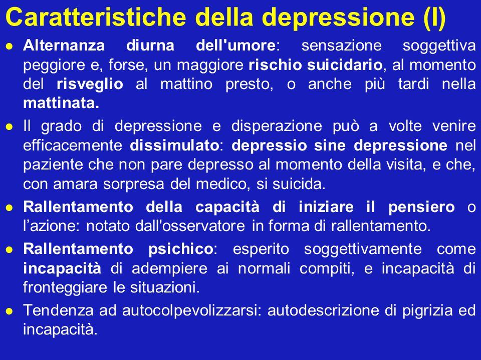 Caratteristiche della depressione (I) Alternanza diurna dell'umore: sensazione soggettiva peggiore e, forse, un maggiore rischio suicidario, al moment