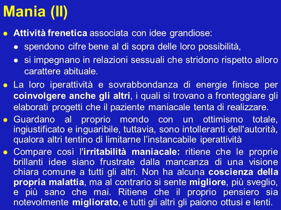 Mania (II) Attività frenetica associata con idee grandiose: spendono cifre bene al di sopra delle loro possibilità, si impegnano in relazioni sessuali