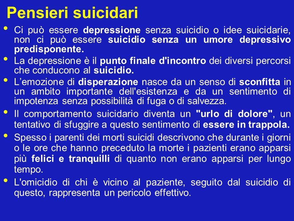 Pensieri suicidari Ci può essere depressione senza suicidio o idee suicidarie, non ci può essere suicidio senza un umore depressivo predisponente. La