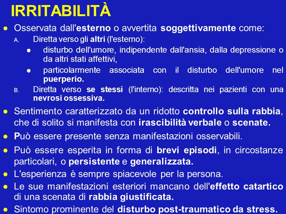 IRRITABILITÀ Osservata dall'esterno o avvertita soggettivamente come: A. Diretta verso gli altri (l'esterno): disturbo dell'umore, indipendente dall'a