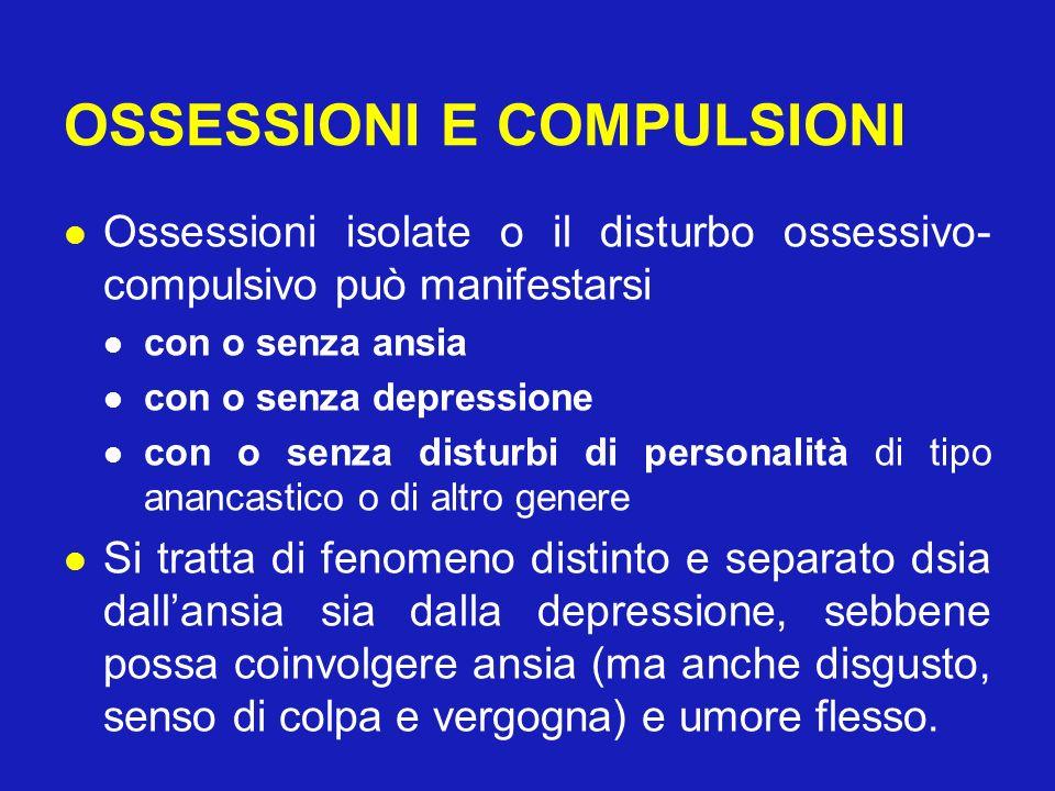 OSSESSIONI E COMPULSIONI Ossessioni isolate o il disturbo ossessivo- compulsivo può manifestarsi con o senza ansia con o senza depressione con o senza