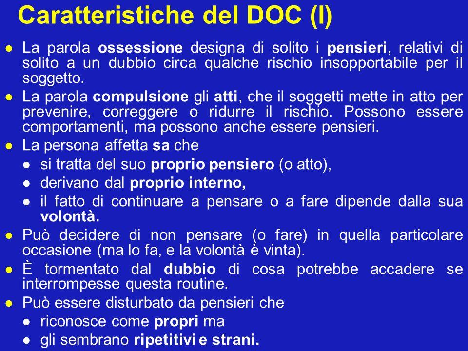 Caratteristiche del DOC (I) La parola ossessione designa di solito i pensieri, relativi di solito a un dubbio circa qualche rischio insopportabile per