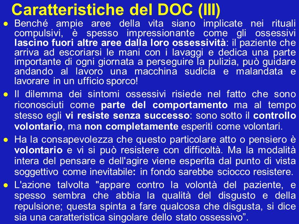Caratteristiche del DOC (III) Benché ampie aree della vita siano implicate nei rituali compulsivi, è spesso impressionante come gli ossessivi lascino
