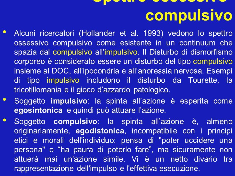 Spettro ossessivo- compulsivo Alcuni ricercatori (Hollander et al. 1993) vedono lo spettro ossessivo compulsivo come esistente in un continuum che spa