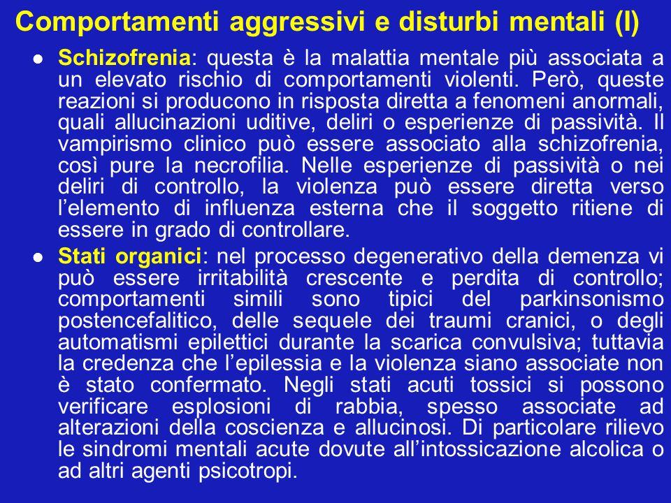 Comportamenti aggressivi e disturbi mentali (I) Schizofrenia: questa è la malattia mentale più associata a un elevato rischio di comportamenti violent