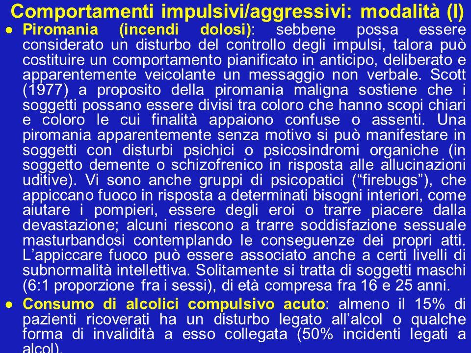 Comportamenti impulsivi/aggressivi: modalità (I) Piromania (incendi dolosi): sebbene possa essere considerato un disturbo del controllo degli impulsi,