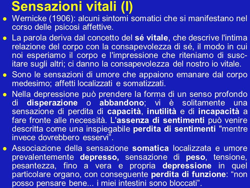 Sensazioni vitali (II) Secondo Schneider (1920) sono di importanza diagnostica primaria nella malattia depressiva, al pari dei sintomi di primo rango nella schizofrenia.