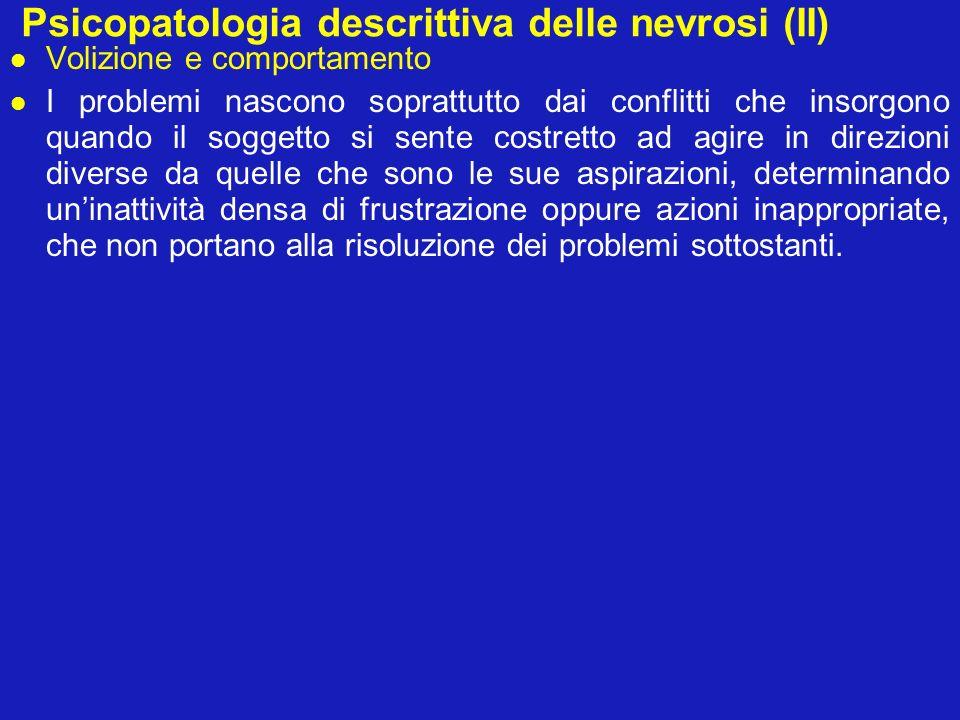 Psicopatologia descrittiva delle nevrosi (II) Volizione e comportamento I problemi nascono soprattutto dai conflitti che insorgono quando il soggetto