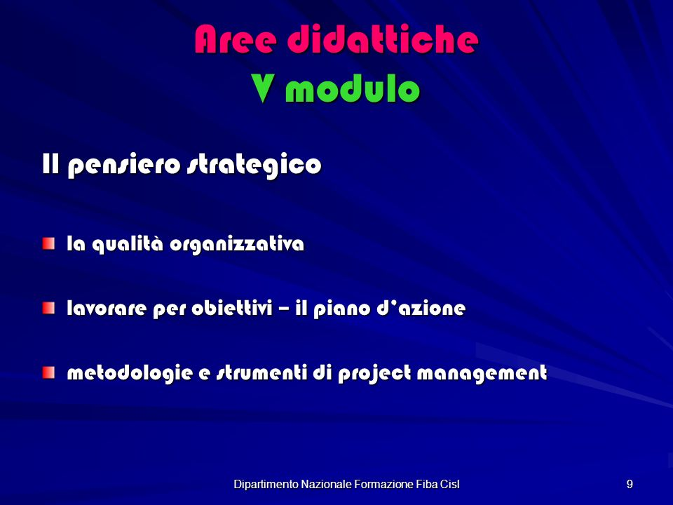 Dipartimento Nazionale Formazione Fiba Cisl 9 Aree didattiche V modulo Il pensiero strategico la qualità organizzativa lavorare per obiettivi – il piano dazione metodologie e strumenti di project management