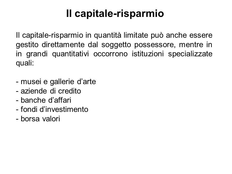Il capitale-risparmio in quantità limitate può anche essere gestito direttamente dal soggetto possessore, mentre in in grandi quantitativi occorrono i