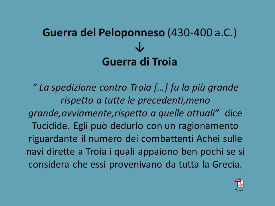 Guerra del Peloponneso (430-400 a.C.) Guerra di Troia La spedizione contro Troia […] fu la più grande rispetto a tutte le precedenti,meno grande,ovviamente,rispetto a quelle attuali dice Tucidide.