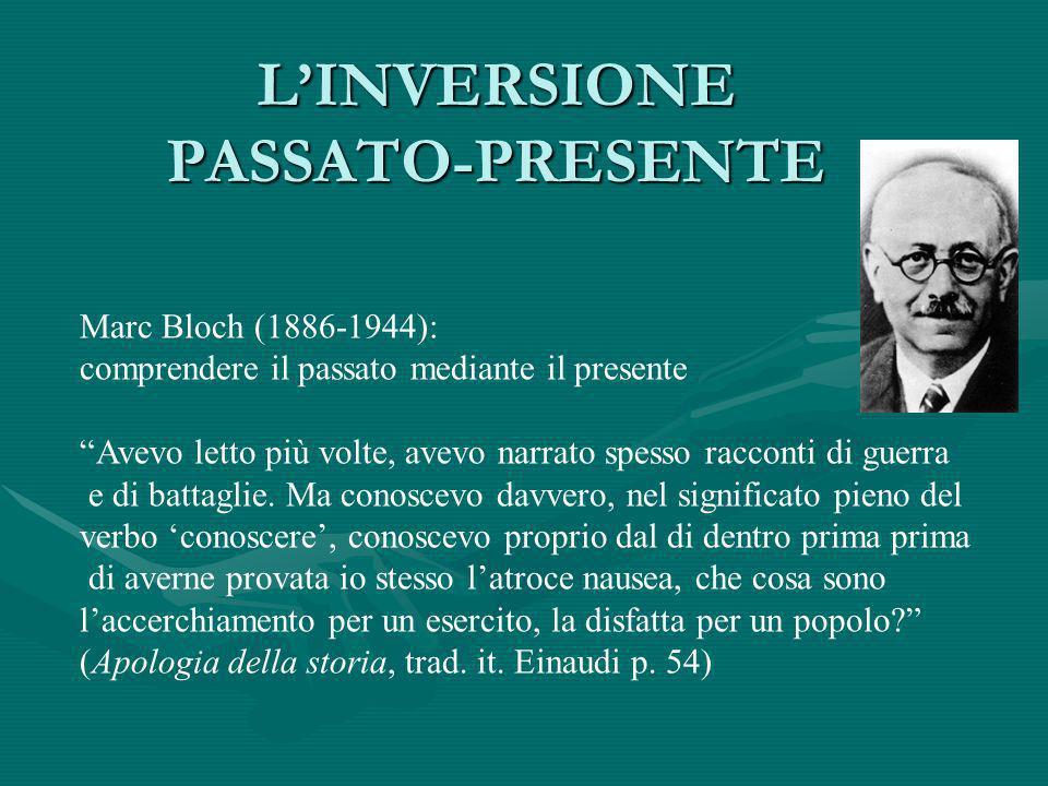 LINVERSIONE PASSATO-PRESENTE Marc Bloch (1886-1944): comprendere il passato mediante il presente Avevo letto più volte, avevo narrato spesso racconti di guerra e di battaglie.