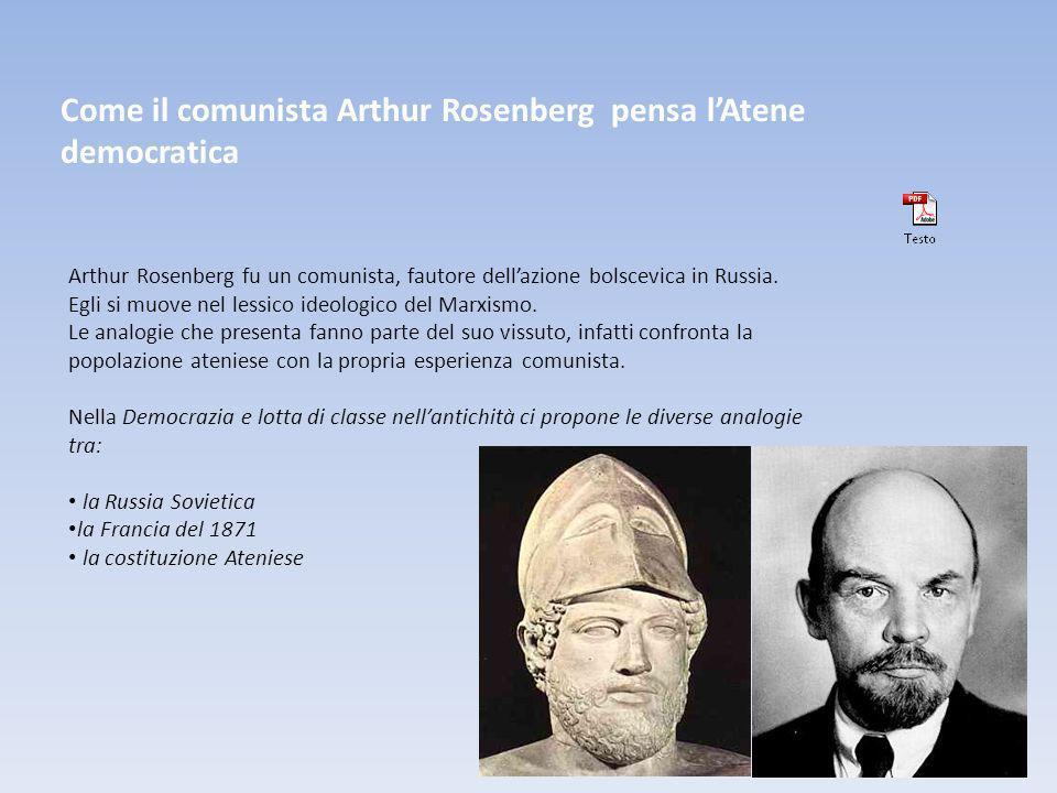 Come il comunista Arthur Rosenberg pensa lAtene democratica Arthur Rosenberg fu un comunista, fautore dellazione bolscevica in Russia.