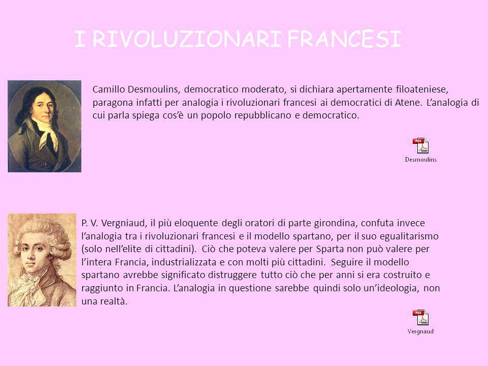 I RIVOLUZIONARI FRANCESI Camillo Desmoulins, democratico moderato, si dichiara apertamente filoateniese, paragona infatti per analogia i rivoluzionari francesi ai democratici di Atene.