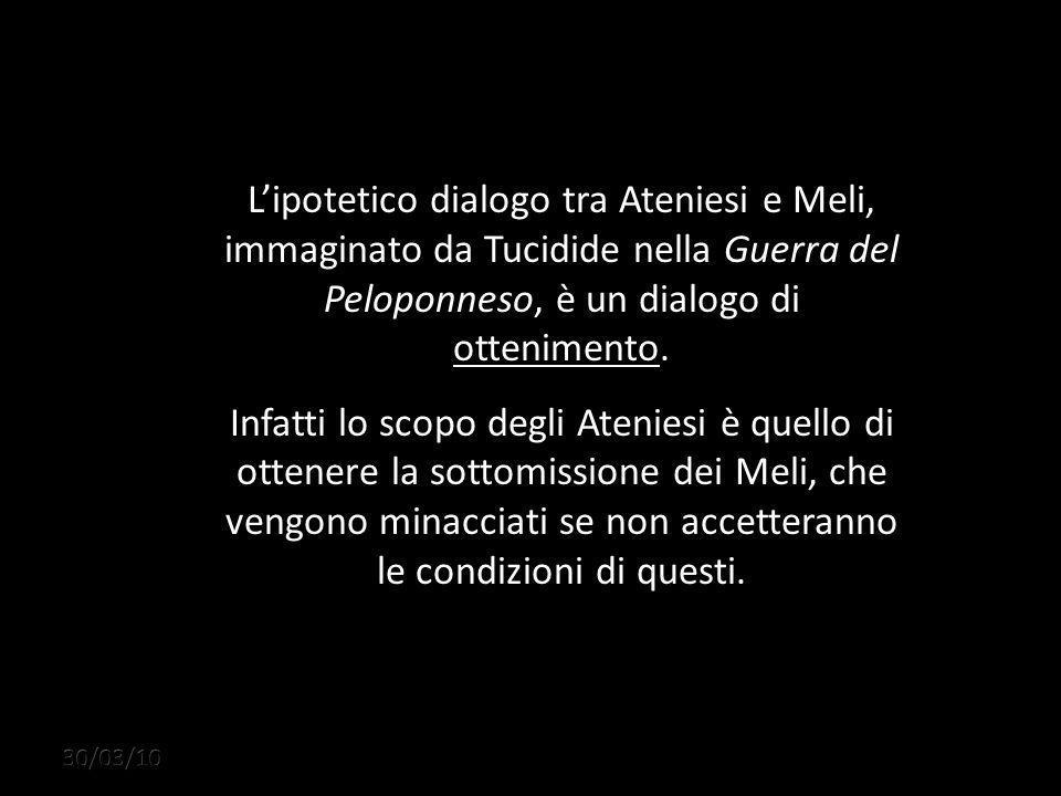 Lipotetico dialogo tra Ateniesi e Meli, immaginato da Tucidide nella Guerra del Peloponneso, è un dialogo di ottenimento.