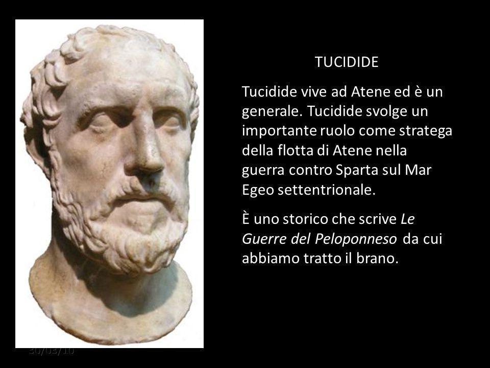 30/03/10 TUCIDIDE Tucidide vive ad Atene ed è un generale.